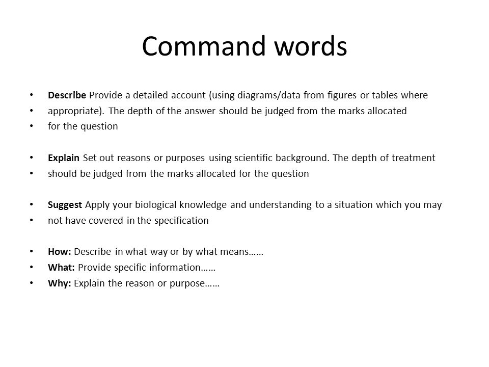 Command words Describe Provide a detailed account (using diagrams/data from figures or tables where appropriate).