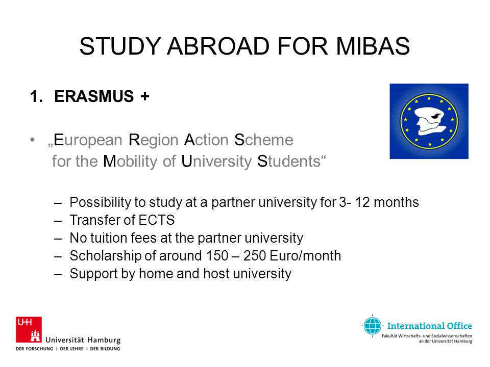"STUDY ABROAD FOR MIBAS 1.ERASMUS + ""European Region Action Scheme for the Mobility of University Students"" –Possibility to study at a partner universi"