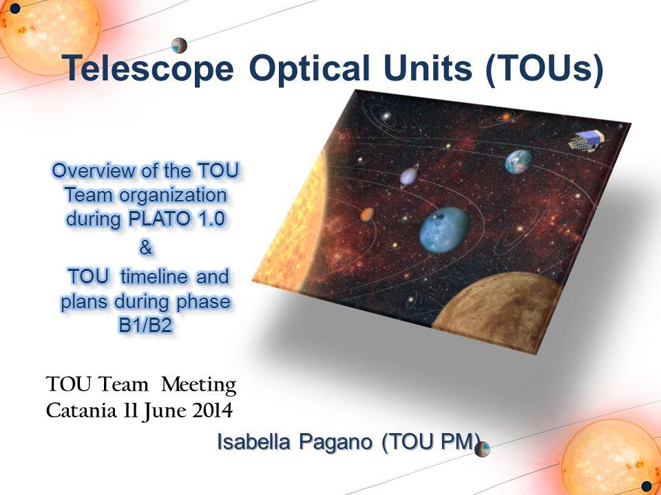 Telescope Optical Units (TOUs) Isabella Pagano (TOU PM) TOU Team Meeting Catania 11 June 2014