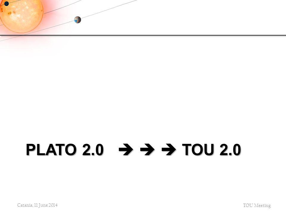 PLATO 2.0    TOU 2.0 Catania, 11 June 2014 TOU Meeting