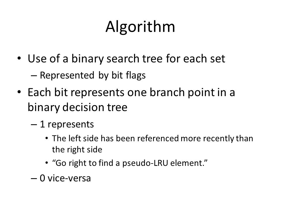 Algorithm Use of a binary search tree for each set – Represented by bit flags Each bit represents one branch point in a binary decision tree – 1 repre