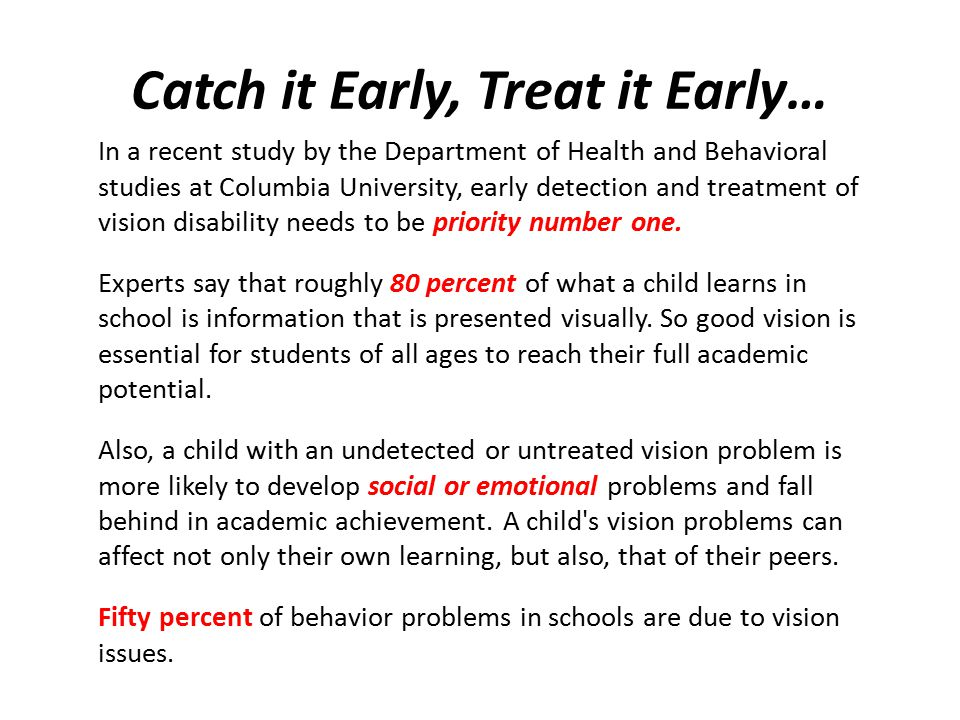 Catch it Early, Treat it Early… In a recent study by the Department of Health and Behavioral studies at Columbia University, early detection and treat