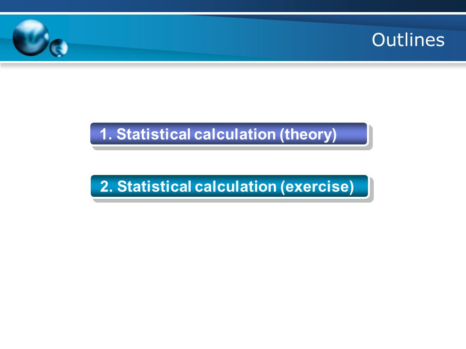 Outlines 1. Statistical calculation (theory) 2. Statistical calculation (exercise)