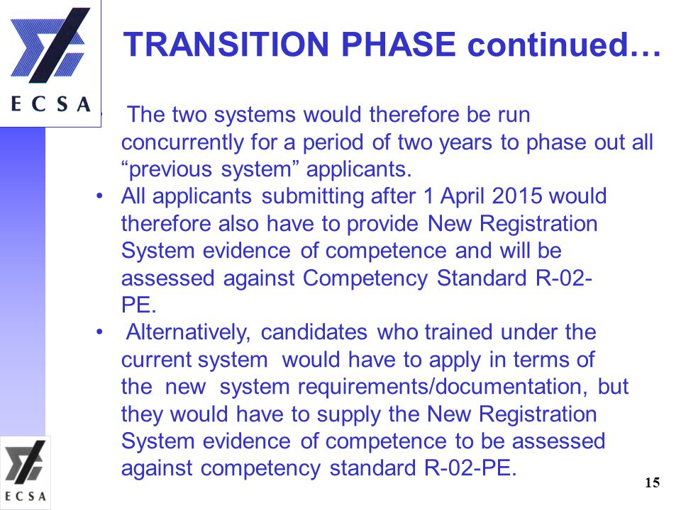 15 TRANSITION PHASE continued… The two systems would therefore be run concurrently for a period of two years to phase out all previous system applicants.