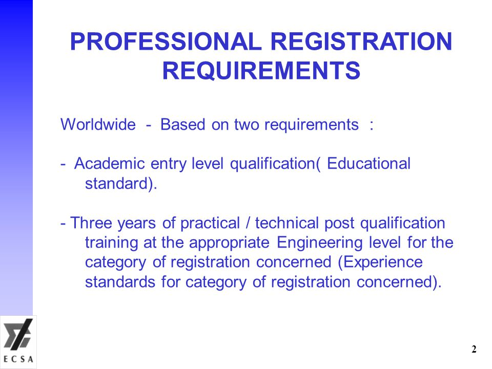 2 PROFESSIONAL REGISTRATION REQUIREMENTS Worldwide - Based on two requirements : - Academic entry level qualification( Educational standard). - Three