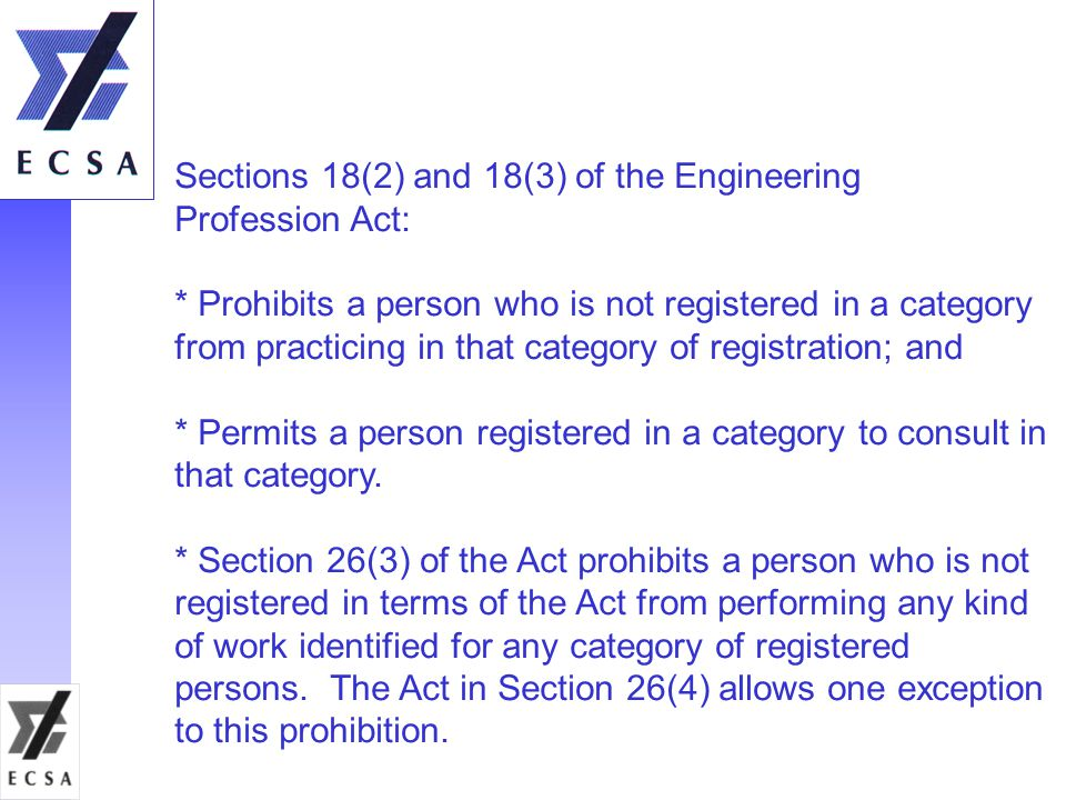 Sections 18(2) and 18(3) of the Engineering Profession Act: * Prohibits a person who is not registered in a category from practicing in that category