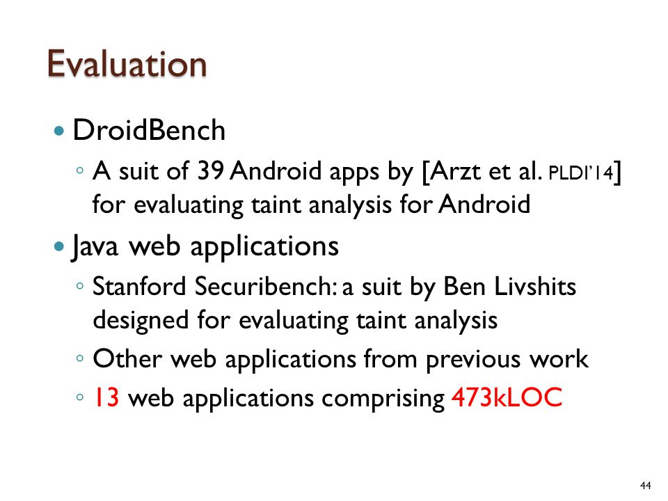 Evaluation DroidBench ◦ A suit of 39 Android apps by [Arzt et al.