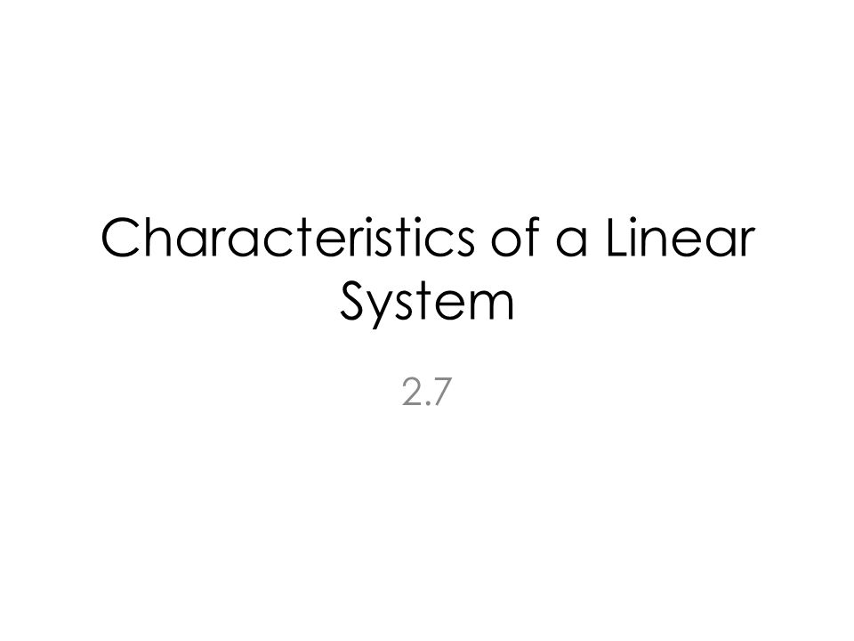 Characteristics of a Linear System 2.7