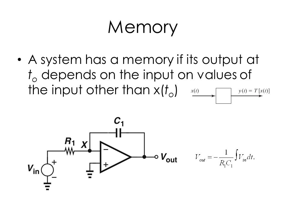 Memory A system has a memory if its output at t o depends on the input on values of the input other than x(t o )
