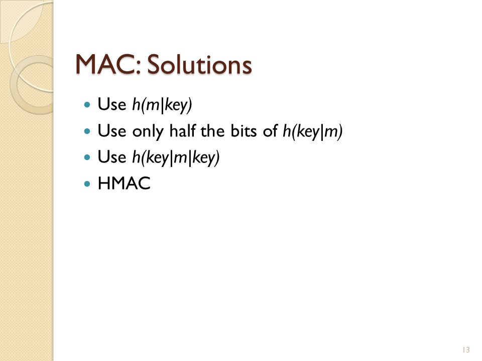 MAC: Solutions 13 Use h(m|key) Use only half the bits of h(key|m) Use h(key|m|key) HMAC