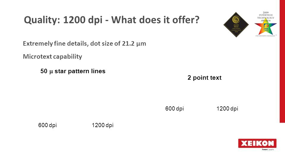 50  star pattern lines 2 point text 600 dpi 1200 dpi Extremely fine details, dot size of 21.2 μm Microtext capability Quality: 1200 dpi - What does it offer