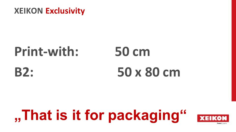 "XEIKON Exclusivity Print-with: 50 cm B2: 50 x 80 cm ""That is it for packaging"