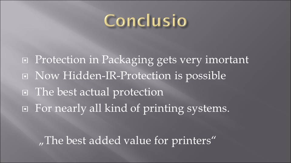  Protection in Packaging gets very imortant  Now Hidden-IR-Protection is possible  The best actual protection  For nearly all kind of printing systems.