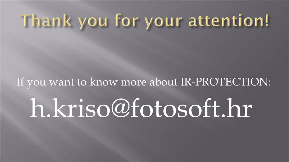 If you want to know more about IR-PROTECTION: h.kriso@fotosoft.hr