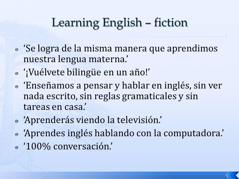  'Se logra de la misma manera que aprendimos nuestra lengua materna.'  '¡Vuélvete bilingüe en un año!'  'Enseñamos a pensar y hablar en inglés, sin