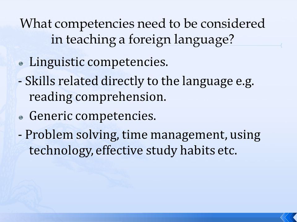  Linguistic competencies. - Skills related directly to the language e.g.