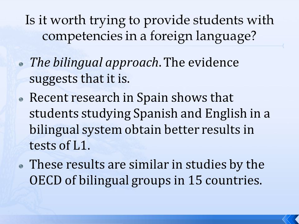  The bilingual approach. The evidence suggests that it is.