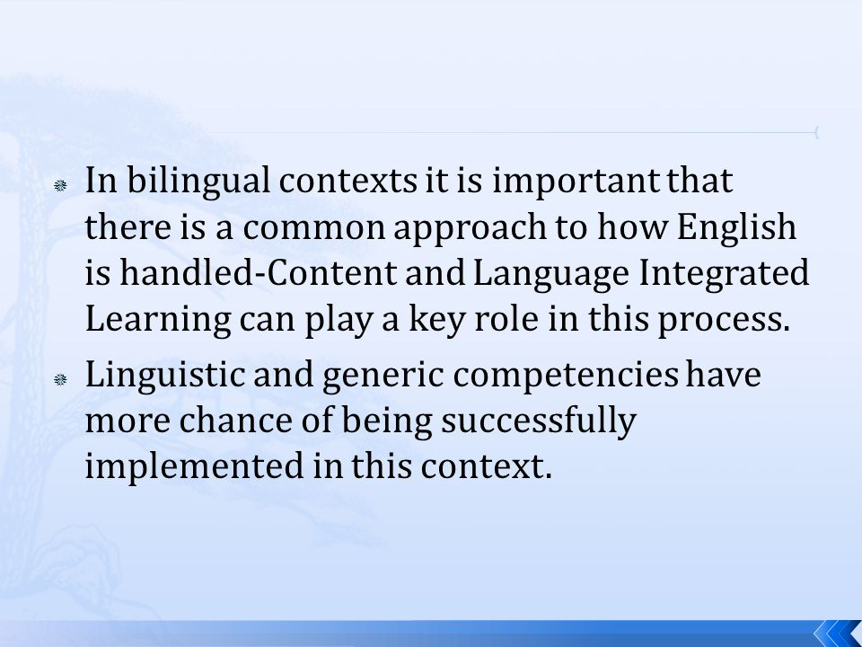  In bilingual contexts it is important that there is a common approach to how English is handled-Content and Language Integrated Learning can play a key role in this process.
