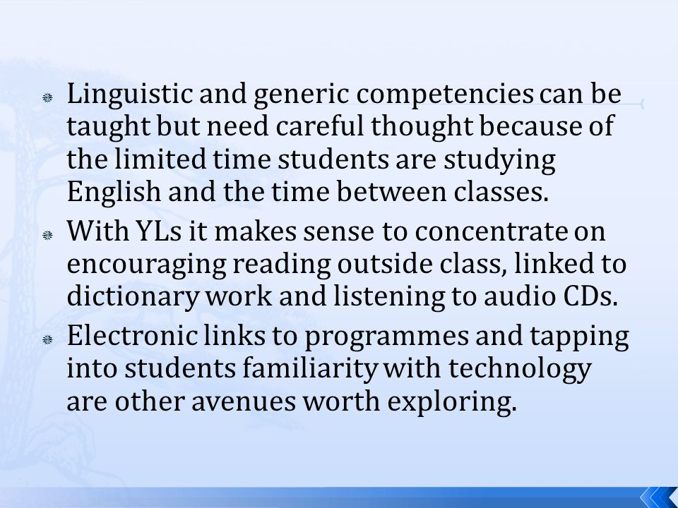  Linguistic and generic competencies can be taught but need careful thought because of the limited time students are studying English and the time between classes.