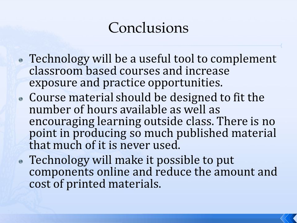  Technology will be a useful tool to complement classroom based courses and increase exposure and practice opportunities.