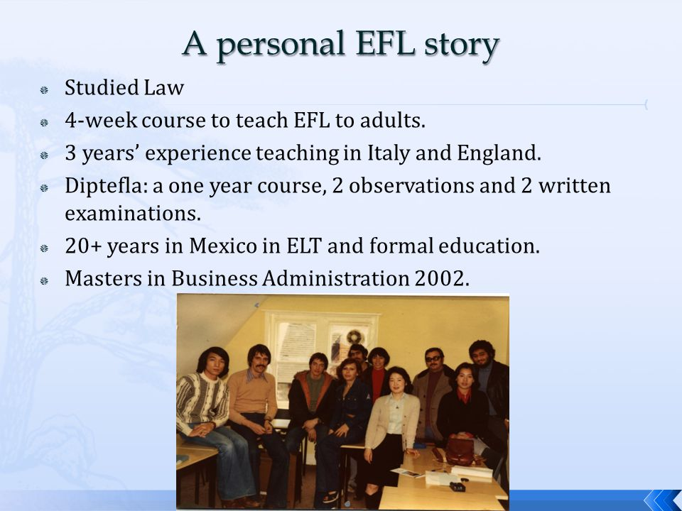  Studied Law  4-week course to teach EFL to adults.