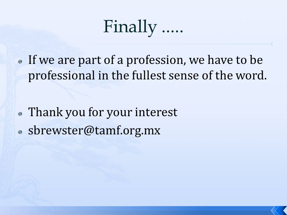  If we are part of a profession, we have to be professional in the fullest sense of the word.