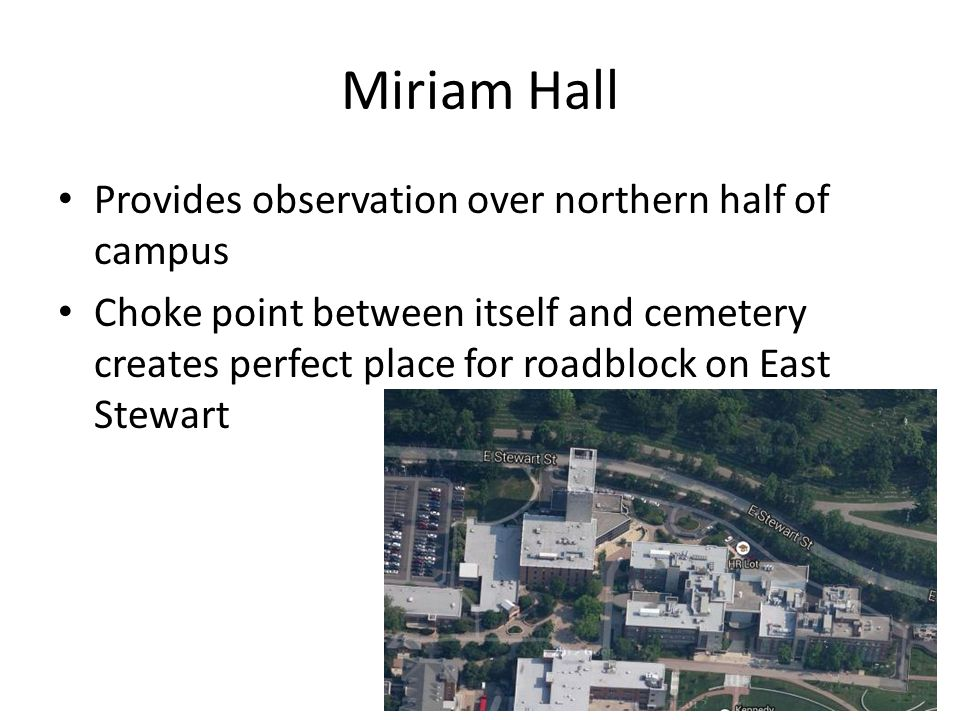 Miriam Hall Provides observation over northern half of campus Choke point between itself and cemetery creates perfect place for roadblock on East Stewart