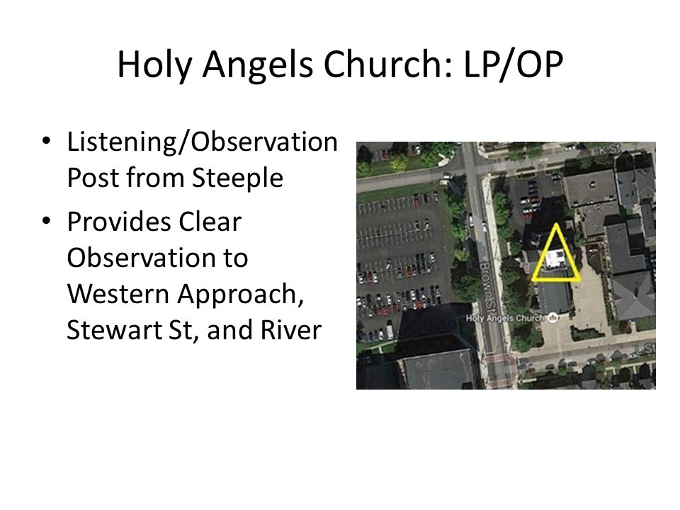 Holy Angels Church: LP/OP Listening/Observation Post from Steeple Provides Clear Observation to Western Approach, Stewart St, and River