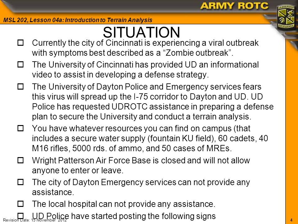 4 MSL 202, Lesson 04a: Introduction to Terrain Analysis Revision Date: 15 November 2012 SITUATION  Currently the city of Cincinnati is experiencing a viral outbreak with symptoms best described as a Zombie outbreak .