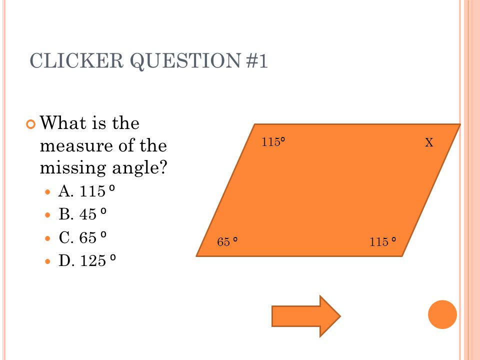 CLICKER QUESTION #1 What is the measure of the missing angle.