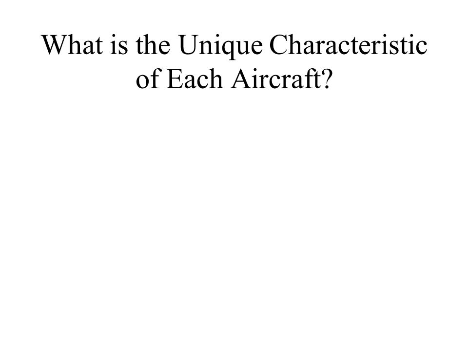 What is the Unique Characteristic of Each Aircraft?