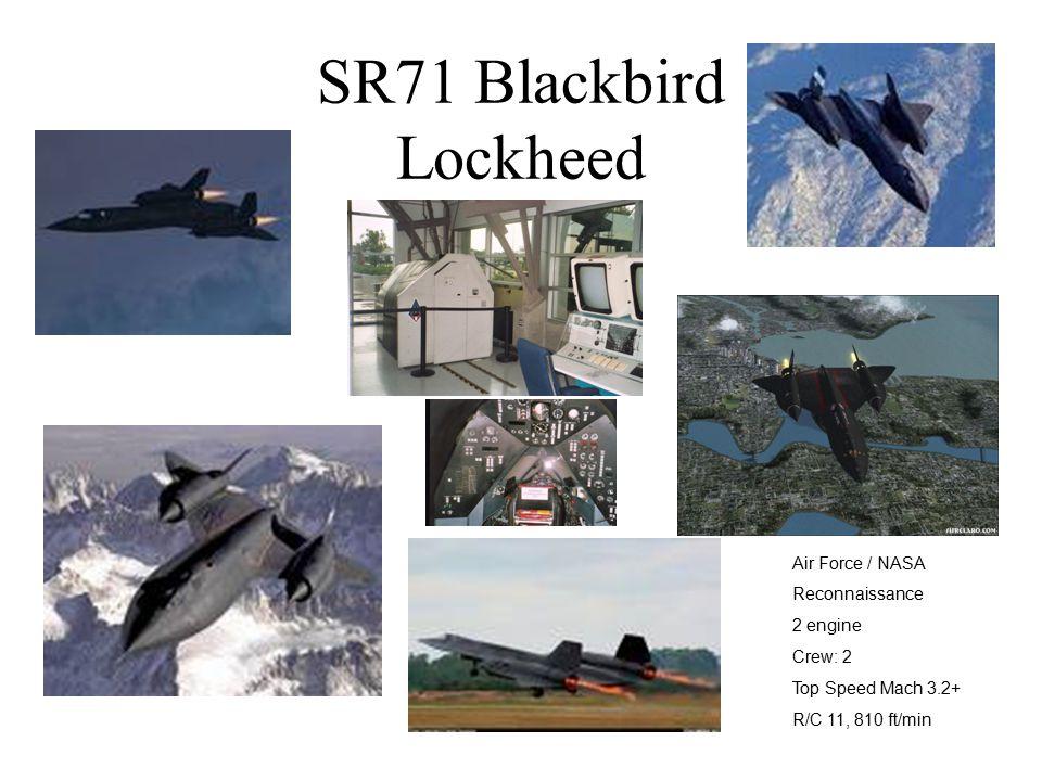 SR71 Blackbird Lockheed Air Force / NASA Reconnaissance 2 engine Crew: 2 Top Speed Mach 3.2+ R/C 11, 810 ft/min