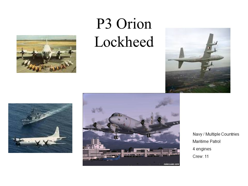 P3 Orion Lockheed Navy / Multiple Countries Maritime Patrol 4 engines Crew: 11