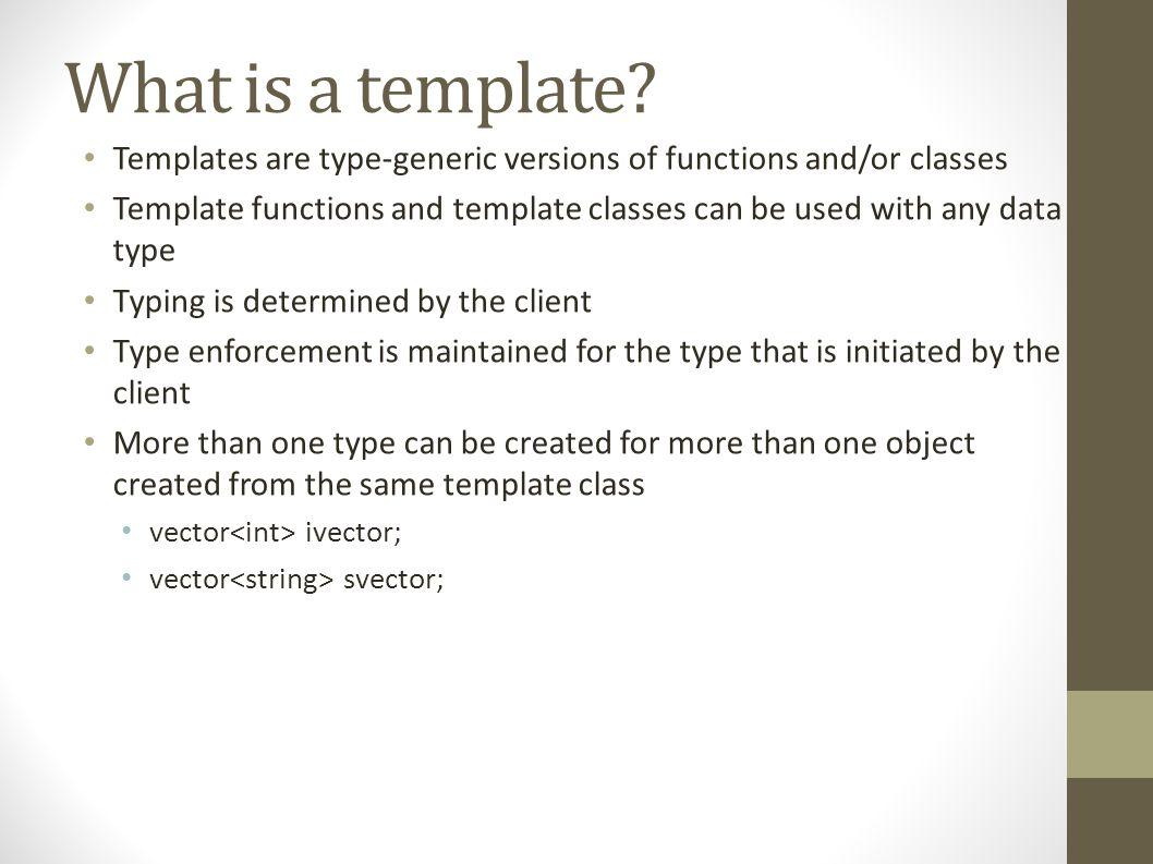 Template versus Typedef typedef int item; item maximal(item a, item b) { if (a > b) return a; else return b; }
