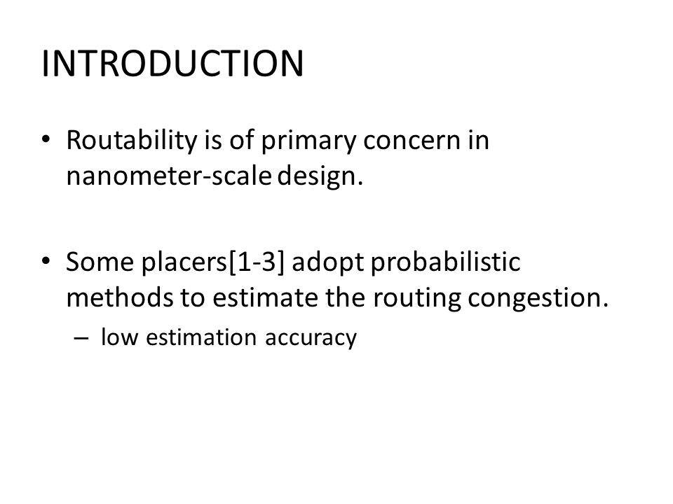 INTRODUCTION Routability is of primary concern in nanometer-scale design.