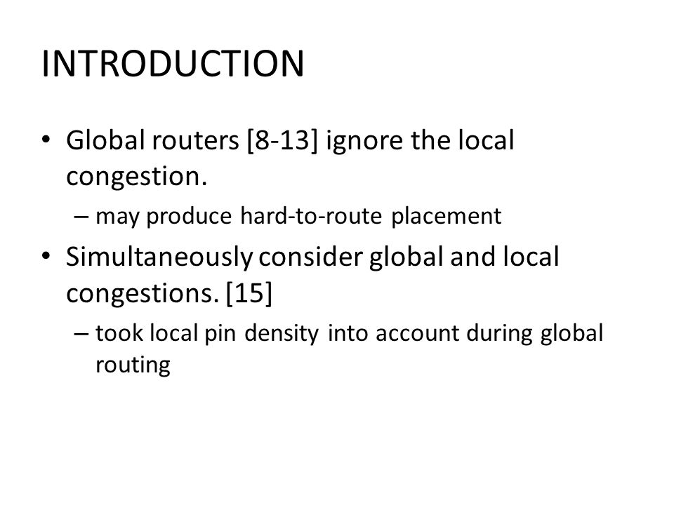 INTRODUCTION Global routers [8-13] ignore the local congestion.