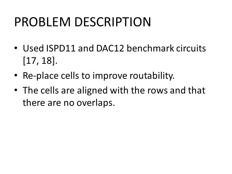 PROBLEM DESCRIPTION Used ISPD11 and DAC12 benchmark circuits [17, 18].