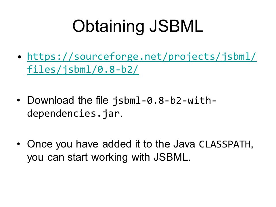 Obtaining JSBML https://sourceforge.net/projects/jsbml/ files/jsbml/0.8-b2/https://sourceforge.net/projects/jsbml/ files/jsbml/0.8-b2/ Download the fi