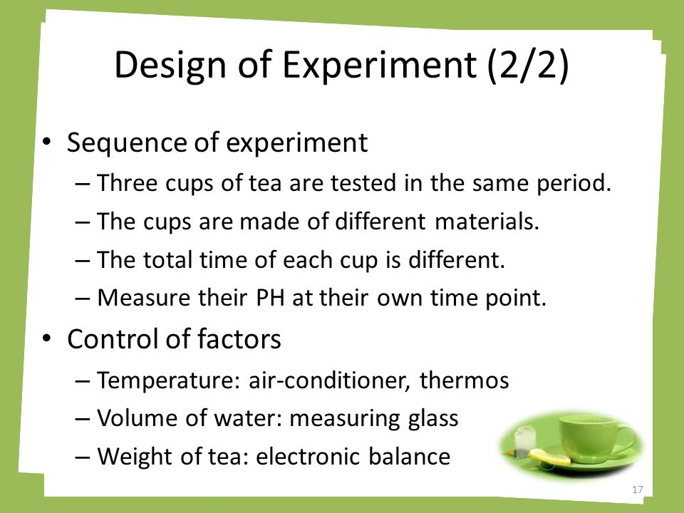 Design of Experiment (2/2) Sequence of experiment – Three cups of tea are tested in the same period.