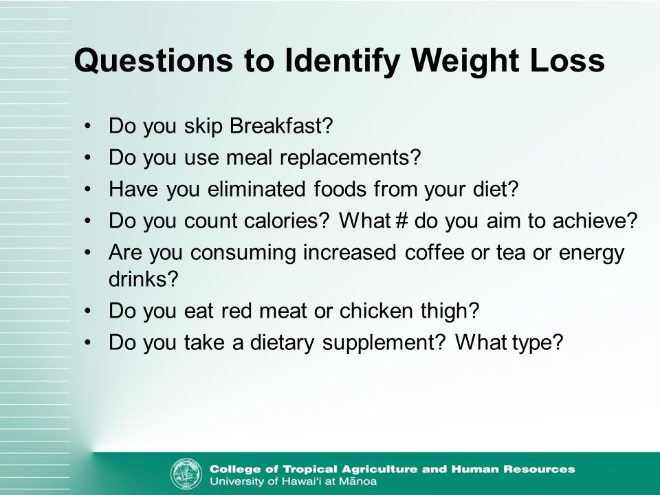 Questions to Identify Weight Loss Do you skip Breakfast.