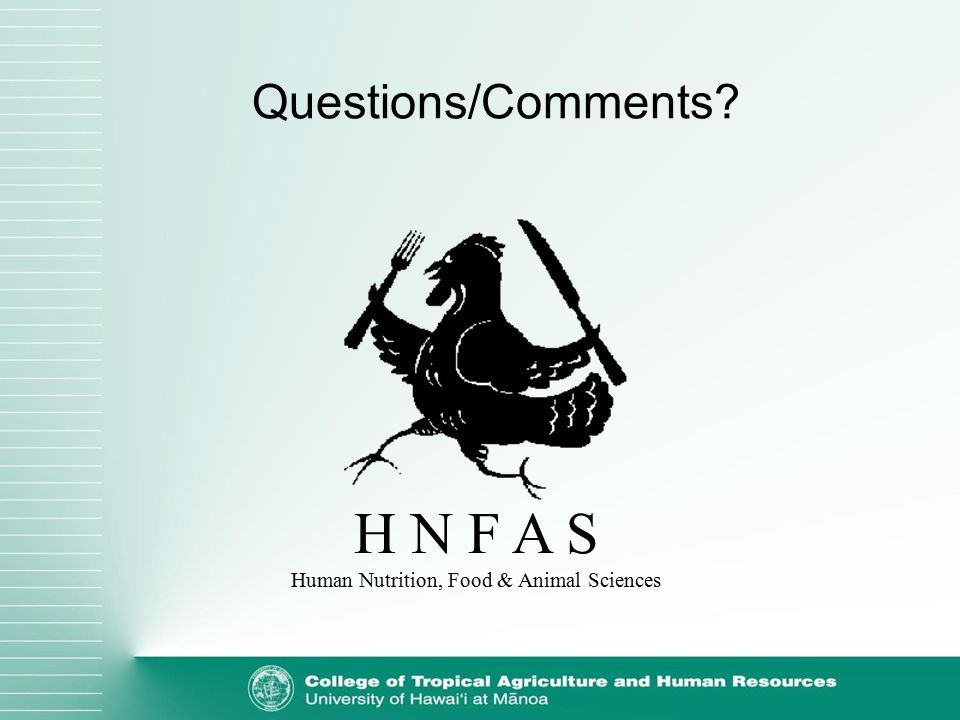 H N F A S Human Nutrition, Food & Animal Sciences Questions/Comments?