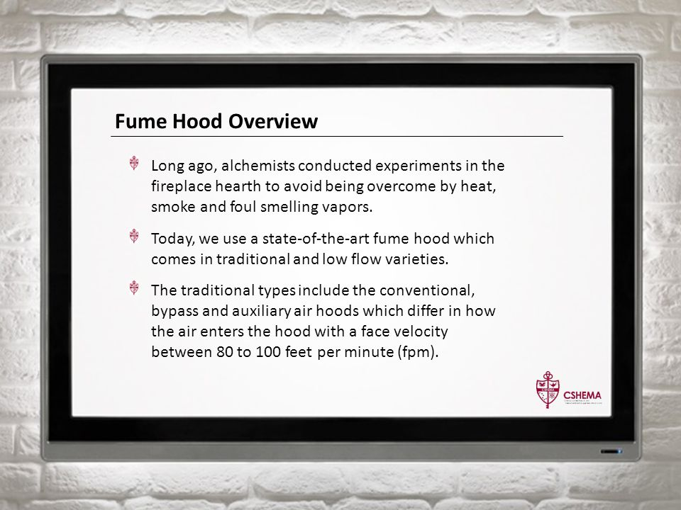 Fume Hood Overview Long ago, alchemists conducted experiments in the fireplace hearth to avoid being overcome by heat, smoke and foul smelling vapors.