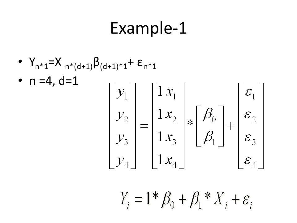 Example-1 Y n*1 =X n*(d+1) β (d+1)*1 + ε n*1 n =4, d=1