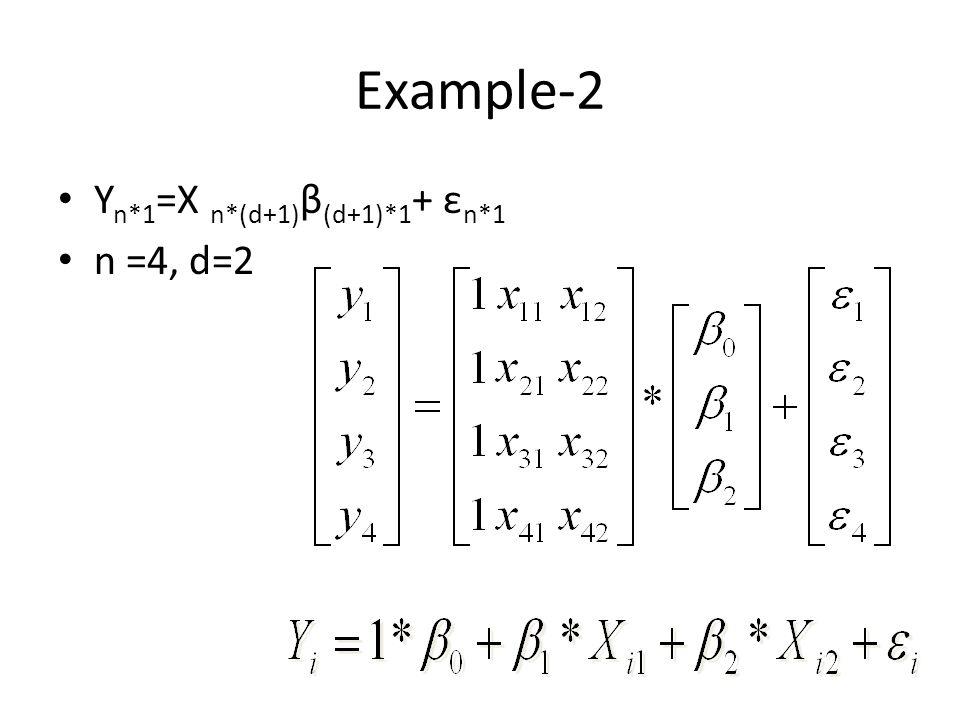 Example-2 Y n*1 =X n*(d+1) β (d+1)*1 + ε n*1 n =4, d=2