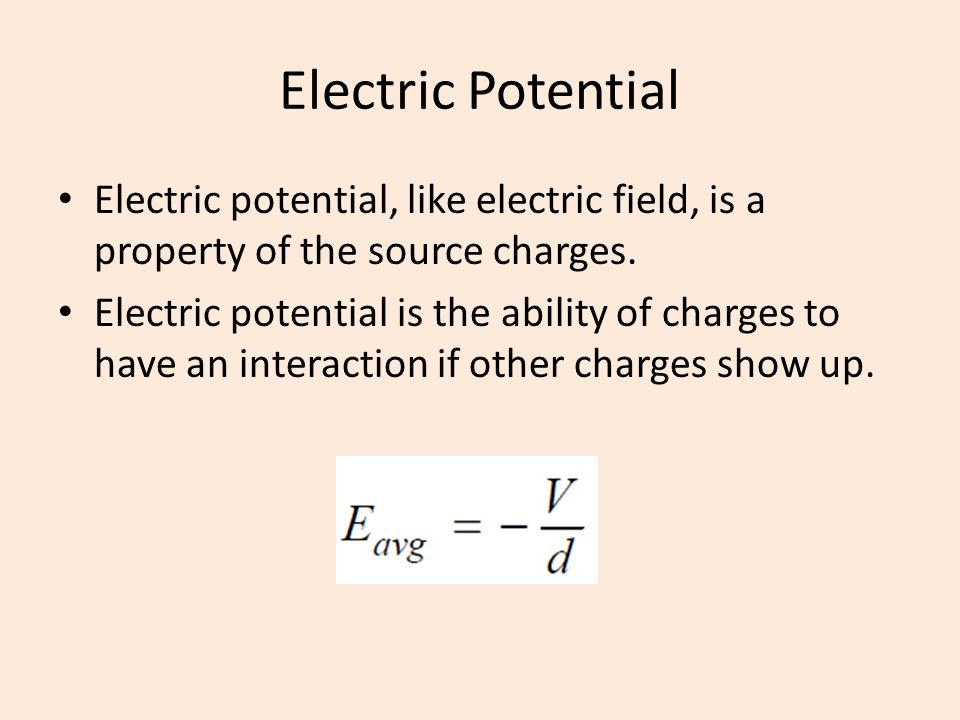 Electric Potential Electric potential, like electric field, is a property of the source charges. Electric potential is the ability of charges to have