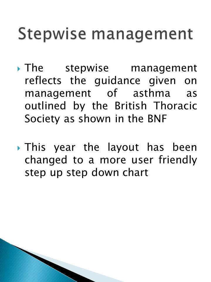  The stepwise management reflects the guidance given on management of asthma as outlined by the British Thoracic Society as shown in the BNF  This y
