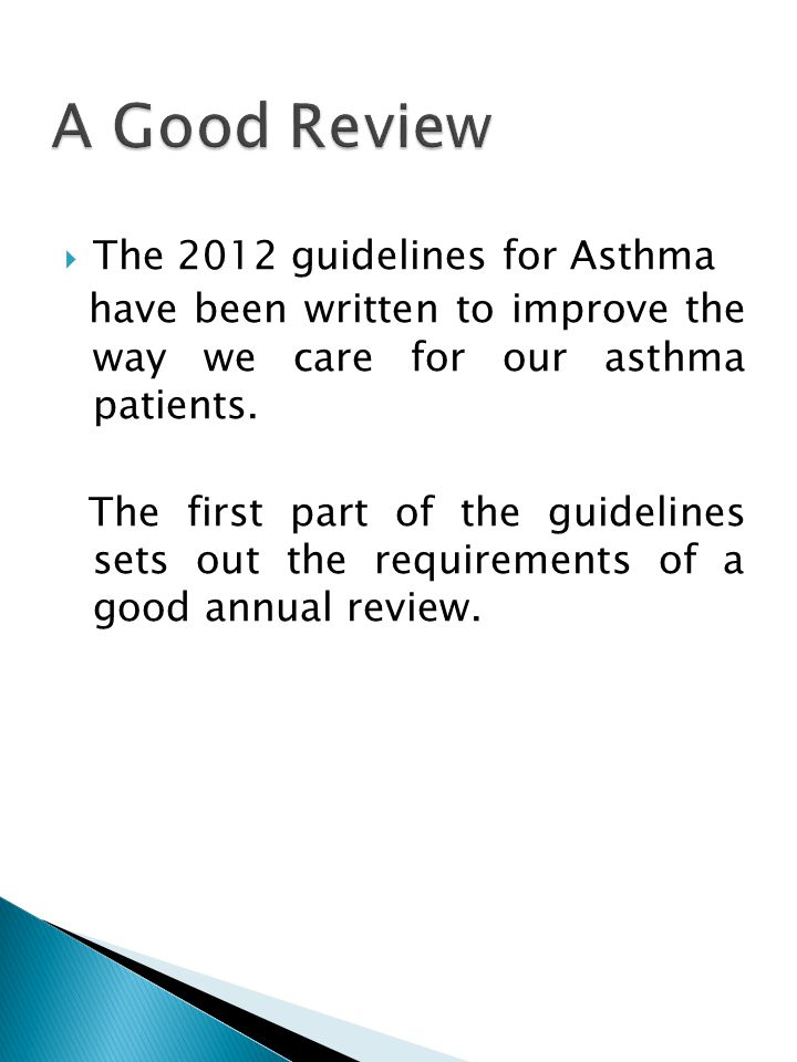  The 2012 guidelines for Asthma have been written to improve the way we care for our asthma patients. The first part of the guidelines sets out the r