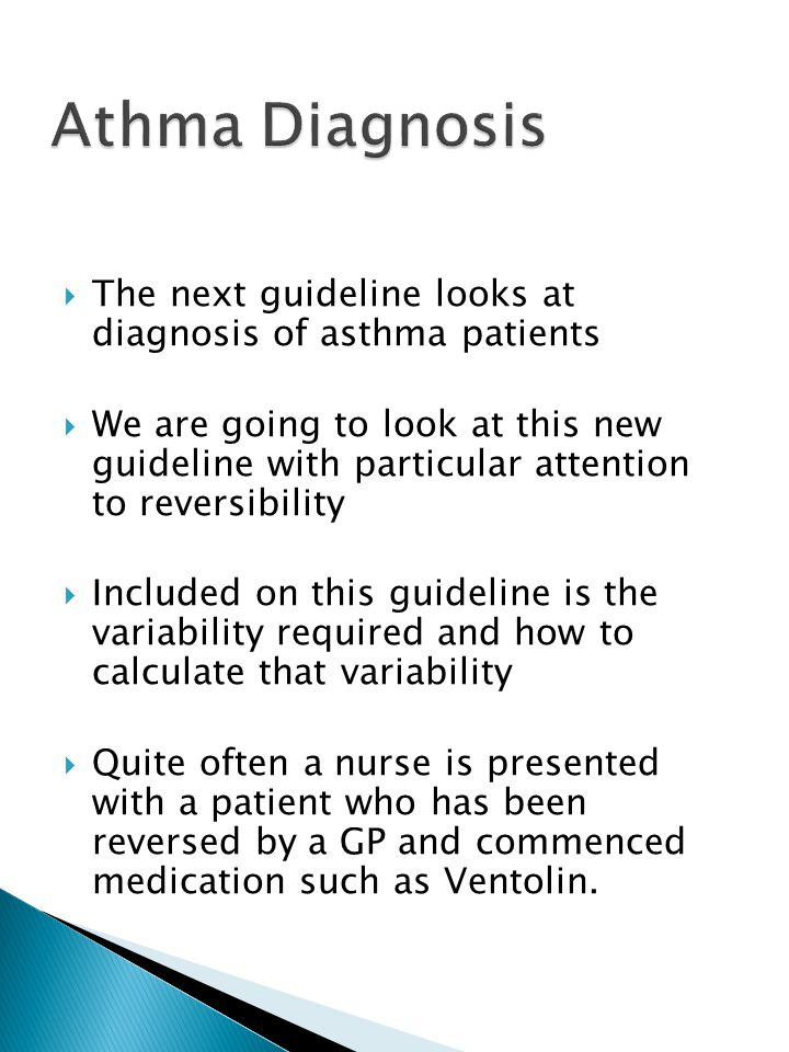  The next guideline looks at diagnosis of asthma patients  We are going to look at this new guideline with particular attention to reversibility  I