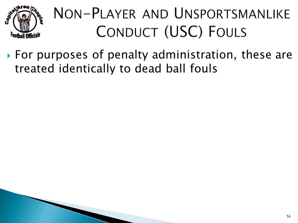  For purposes of penalty administration, these are treated identically to dead ball fouls 14