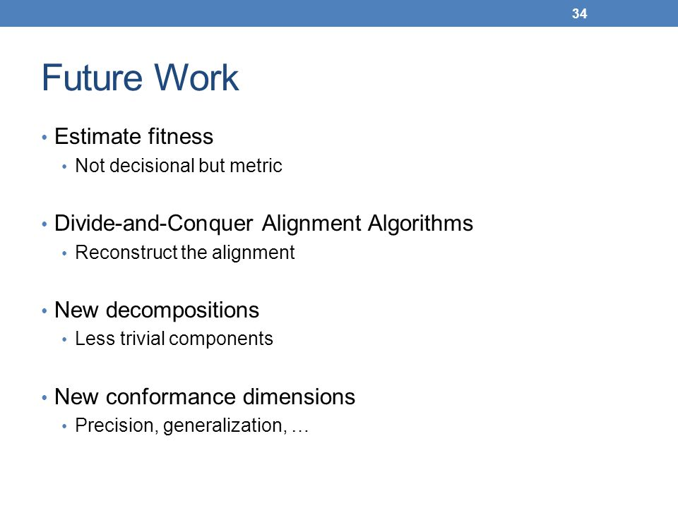 Future Work Estimate fitness Not decisional but metric Divide-and-Conquer Alignment Algorithms Reconstruct the alignment New decompositions Less trivi